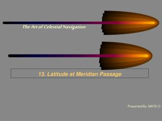13. Latitude at Meridian Passage