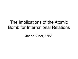 The Implications of the Atomic Bomb for International Relations