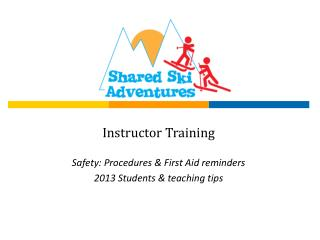 Instructor Training Safety: Procedures & First Aid reminders 2013 Students & teaching tips