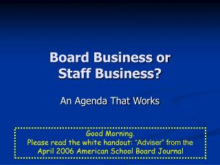 Board Business or  Staff Business?