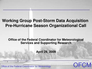 Working Group Post-Storm Data Acquisition  Pre-Hurricane Season Organizational Call