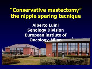 """ Conservative mastectomy "" the nipple sparing tecnique"