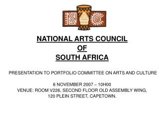NATIONAL ARTS COUNCIL  OF  SOUTH AFRICA  PRESENTATION TO PORTFOLIO COMMITTEE ON ARTS AND CULTURE