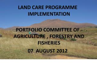LAND CARE PROGRAMME IMPLEMENTATION PORTFOLIO COMMITTEE OF AGRICULTURE , FORESTRY AND FISHERIES