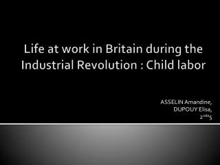 Life at work in Britain during the  I ndustrial Revolution : Child labor