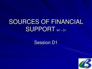 SOURCES OF FINANCIAL SUPPORT M7 – D1