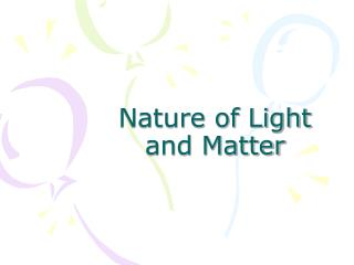 Nature of Light and Matter