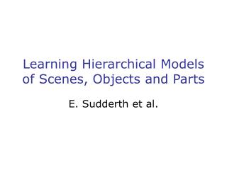 Learning Hierarchical Models of Scenes, Objects and Parts