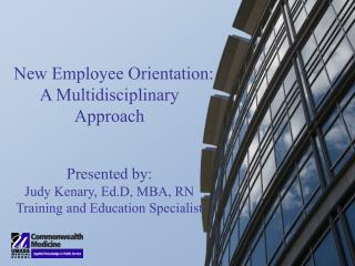 New Employee Orientation: A Multidisciplinary Approach Presented by: