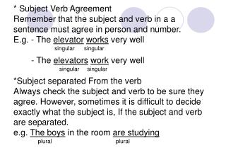 * Subject Verb Agreement Remember that the subject and verb in a a