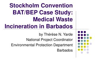 Stockholm Convention BAT/BEP Case Study: Medical Waste Incineration in Barbados