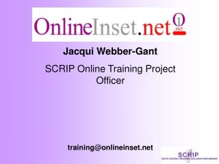 Jacqui Webber-Gant SCRIP Online Training Project Officer training@onlineinset