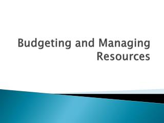 Budgeting and Managing Resources