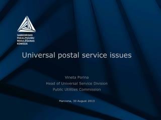 Universal postal service issues Vineta Porina Head of Universal Service Division