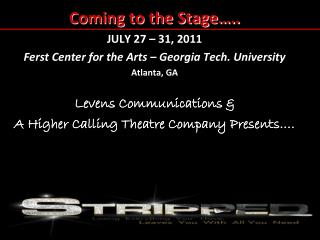 Coming to the Stage….. JULY 27 – 31, 2011 Ferst Center for the Arts – Georgia Tech. University