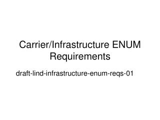Carrier/Infrastructure ENUM Requirements