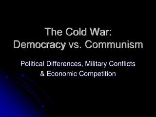 The Cold War:  Democracy  vs. Communism