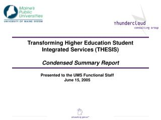 Transforming Higher Education Student  Integrated Services (THESIS) Condensed Summary Report