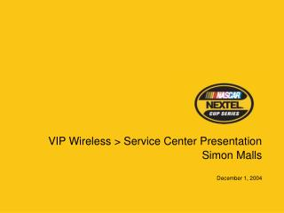 VIP Wireless > Service Center Presentation Simon Malls December 1, 2004