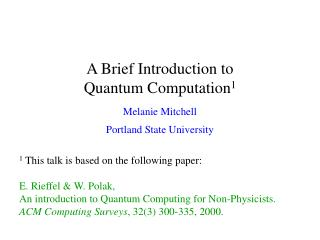 A Brief Introduction to  Quantum Computation 1 Melanie Mitchell Portland State University