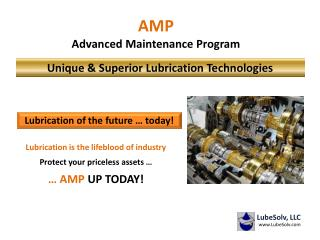 Lubrication is the lifeblood of industry Protect your priceless assets … … AMP  UP TODAY!