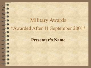 Military Awards *Awarded After 11 September 2001*