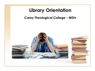 Library Orientation Carey Theological College - MDiv