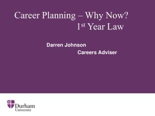 Career Planning – Why Now?  				1 st  Year Law