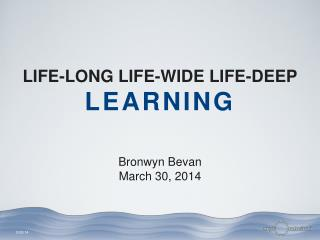 LIFE-LONG LIFE-WIDE LIFE-DEEP LEARNING