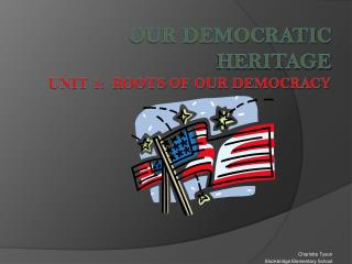 Our Democratic Heritage Unit 1:  Roots of Our Democracy
