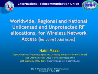 Worldwide, Regional and National Unlicensed and Unprotected RF allocations, for Wireless Network Access ( including Soci