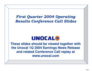 First Quarter 2004 Operating Results Conference Call Slides    These slides should be viewed together with the Unocal 1Q