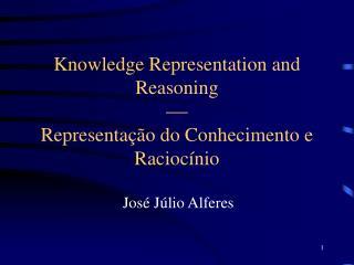 Knowledge Representation and Reasoning  Representação do Conhecimento e Raciocínio
