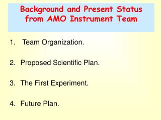 Background and Present Status from AMO Instrument Team