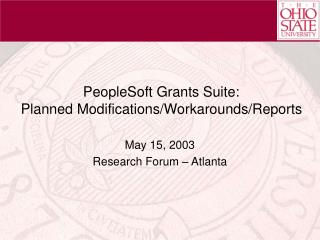 PeopleSoft Grants Suite: Planned Modifications/Workarounds/Reports