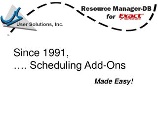 Since 1991, …. Scheduling Add-Ons