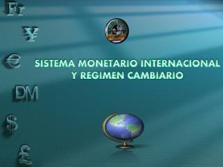 SISTEMA MONETARIO  INTERNACIONAL Y REGIMEN CAMBIARIO
