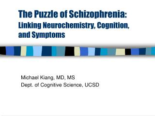 The Puzzle of Schizophrenia: Linking Neurochemistry ,  Cognition, and Symptoms