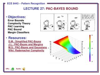 Objectives: Error Bounds Complexity Theory PAC Learning PAC Bound Margin Classifiers