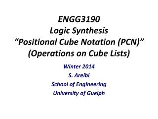 "ENGG3190 Logic Synthesis ""Positional Cube Notation (PCN)"" (Operations on Cube Lists)"