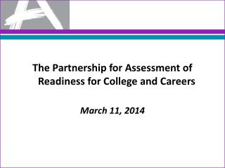 The Partnership for Assessment of Readiness for College and Careers March 11, 2014