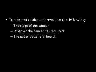 Treatment options depend on the  following: The  stage of the  cancer