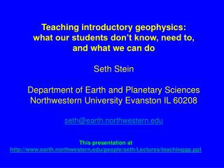 This presentation at earth.northwestern/people/seth/Lectures/teachinggp