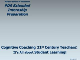 Cognitive Coaching 21 st  Century Teachers : It's All about  Student Learning!
