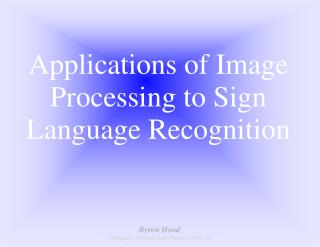 Applications of Image Processing to Sign Language Recognition