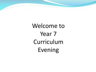 Welcome to Year 7  Curriculum  Evening