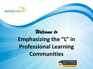 "Welcome to Emphasizing the ""L"" in Professional Learning Communities"