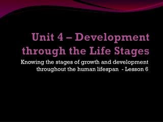 Unit 4 – Development through the Life Stages