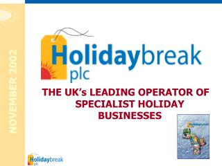 THE UK's LEADING OPERATOR OF SPECIALIST HOLIDAY BUSINESSES
