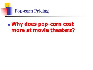 Pop-corn Pricing